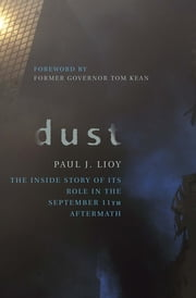 Dust - The Inside Story of its Role in the September 11th Aftermath ebook by Paul J. Lioy,Thomas H. Kean