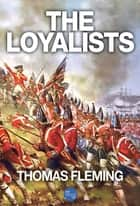 The Loyalists ebook by Thomas Fleming