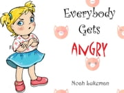 Everybody Gets Angry ebook by Noah Lukeman