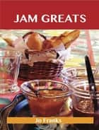 Jam Greats: Delicious Jam Recipes, The Top 88 Jam Recipes ebook by Jo Franks