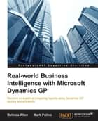 Real-world Business Intelligence with Microsoft Dynamics GP ebook by Belinda Allen, Mark Polino