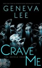 Crave Me - Royals Saga, #4 ebook by Geneva Lee