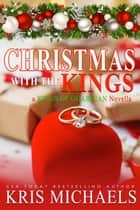 Christmas with the Kings ebook by Kris Michaels