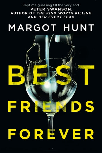 Best Friends Forever: A gripping psychological thriller that will have you hooked in 2018 ebook by Margot Hunt