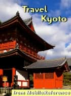 Travel Kyoto, Japan - Illustrated Guide, Phrasebook and Maps ebook by MobileReference