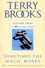 Sometimes the Magic Works - Lessons from a Writing Life ebook by Terry Brooks