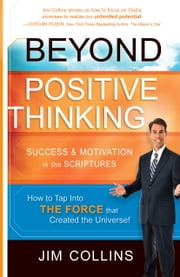 Beyond Positive Thinking - Success and Motivation in the Scriptures ebook by Jim Collins