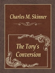 The Tory's Conversion ebook by Charles M. Skinner