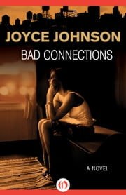 Bad Connections - A Novel ebook by Joyce Johnson