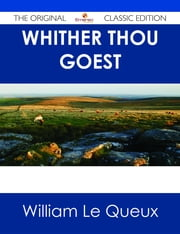 Whither Thou Goest - The Original Classic Edition ebook by William Le Queux