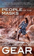 People of the Masks - A Novel of North America's Forgotten Past ebook by Kathleen O'Neal Gear, W. Michael Gear