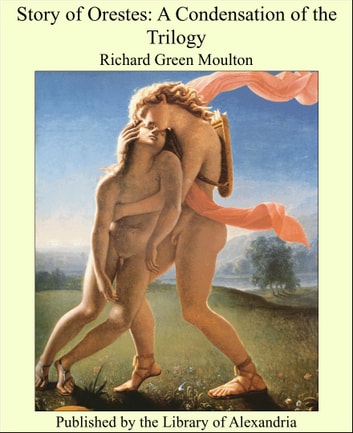 Story of Orestes: A Condensation of the Trilogy ebook by Richard Green Moulton