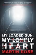 My Loaded Gun, My Lonely Heart - A Horror Novel ebook by Martin Rose
