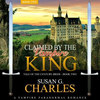 Claimed by the Vampire King, Book 2 - A Vampire Paranormal Romance audiobook by Susan G. Charles