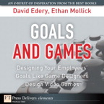 Goals and Games - Designing Your Employees' Goals Like Game Designers Design Video Games ebook by David Edery,Ethan Mollick