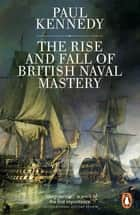 The Rise And Fall of British Naval Mastery ebook by Paul Kennedy