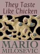 They Taste Like Chicken ebook by Mario Milosevic