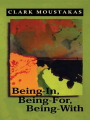 Being-In, Being-For, Being-With ebook by Clark E. Moustakas