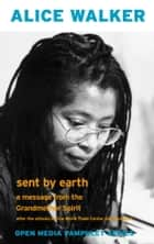 Sent by Earth - A Message from the Grandmother Spirit ebook by Alice Walker