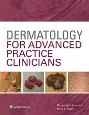 Dermatology for Advanced Practice Clinicians ebook by Margaret Bobonich,Mary Nolen