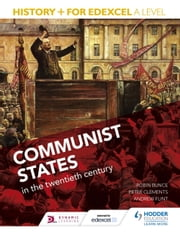 History+ for Edexcel A Level: Communist states in the twentieth century ebook by Robin Bunce,Peter Clements,Andrew Flint
