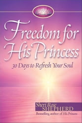 Freedom for His Princess - 30 Days to Refresh Your Soul ebook by Sheri Rose Shepherd