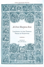As Iron Sharpens Iron: Listening to the Various Voices of Scripture ebook by Julie M. Smith