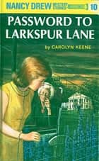 Nancy Drew 10: Password to Larkspur Lane ebook by Carolyn Keene