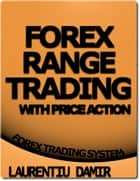 Forex Range Trading With Price Action ebook by Laurentiu Damir