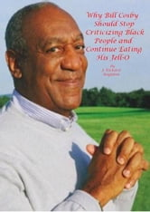 Why Bill Cosby Should Stop Criticizing Black People and Continue Eating His Jell-O ebook by J. Richard Singleton