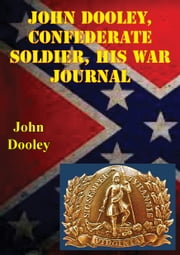 John Dooley, Confederate Soldier His War Journal ebook by John Dooley,Douglas Southall Freeman,Joseph T. Durkin