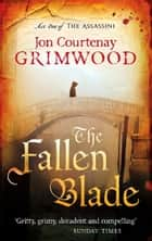 The Fallen Blade - Book 1 of the Assassini ebook by Jon Courtenay Grimwood