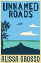 Unnamed Roads ebook by Alissa Grosso