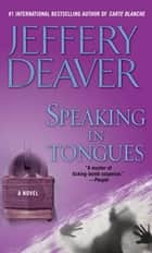 Speaking in Tongues - A Novel ebook de Jeffery Deaver