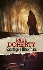 Sacrilège à Blackfriars eBook by Christiane ARMANDET, Anne BRUNEAU, Paul DOHERTY