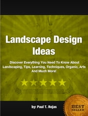 Landscape Design Ideas ebook by Paul T. Rojas