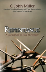Repentance - A Daring Call to Real Surrender ebook by C. John Miller