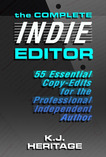 The Complete Indie Editor: 55 Essential Copy-edits for the Professional Independent Author ebook by K.J. Heritage