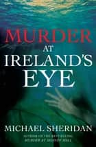 Murder at Ireland's Eye ebook by Michael Sheridan
