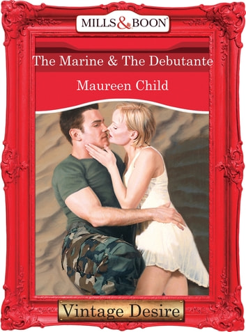 The Marine & the Debutante (Mills & Boon Desire) (Bachelor Battalion, Book 13) ebook by Maureen Child