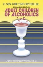 Adult Children of Alcoholics - Expanded Edition ebook by Janet G. Woititz
