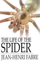 The Life of the Spider ebook by Jean-Henri Fabre, Alexander Teixeira de Mattos