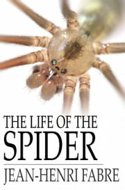 The Life of the Spider ebook by Jean-Henri Fabre,Alexander Teixeira de Mattos