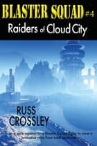 Blaster Squad #4 Raiders of Cloud City ebook by Russ Crossley