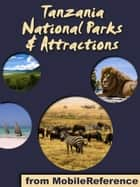 National Parks & Attractions in Tanzania: a travel guide to the top 15+ national parks & attractions in Tanzania, Africa ebook by MobileReference