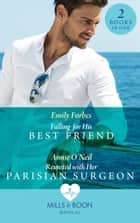 Falling For His Best Friend: Falling for His Best Friend / Reunited with Her Parisian Surgeon (Mills & Boon Medical) ebook by Emily Forbes, Annie O'Neil