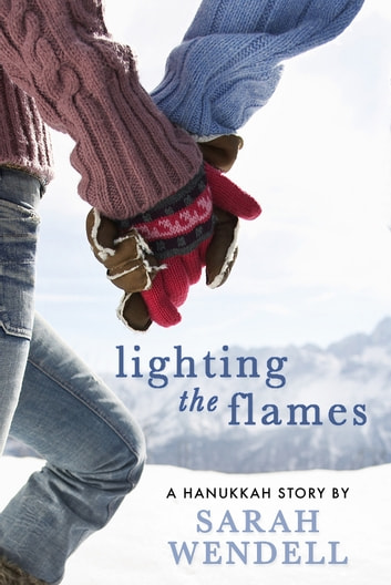 Lighting the Flames - A Hanukkah Story ebook by Sarah Wendell