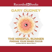The Mindful Runner - Finding Your Inner Focus audiobook by Gary Dudney