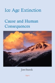 Ice Age Extinction - Cause and Human Consequences ebook by Jim  Snook