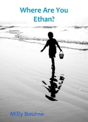 Where Are You Ethan? ebook by Milly Bourne